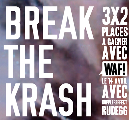 BREAK THE KRASH presents DOPPLEREFFEKT, RUDE66 & many more – 14 Avril 2012 – @ Rockerill